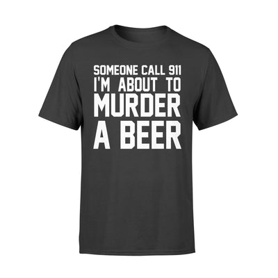 Call 911 t-shirt - gift for beer lovers