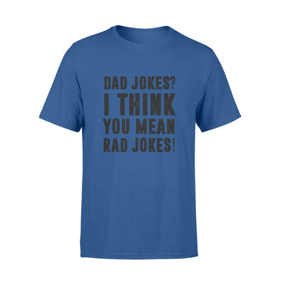 Dad Jokes I Think You Mean Rad Jokes Tshirt - Gift For Dad