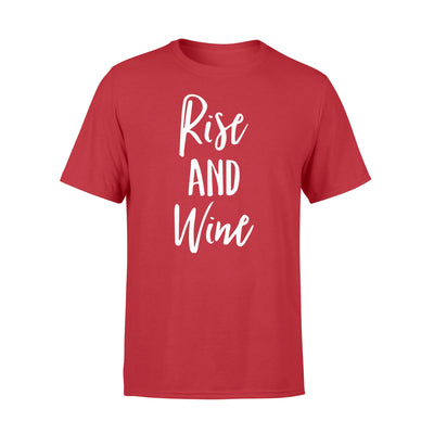 Rise and wine t-shirt - gifts for wine lovers - Standard T-shirt