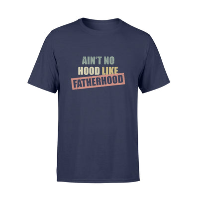 Ain't No Hood Like Fatherhood Tshirt - Gifts For Dad