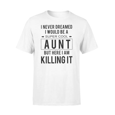 Aunt - I never dreamed i would be a super cool aunt tshirt - gifts for aunt