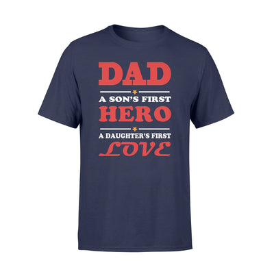 Dad A Son's First Hero A Daughter's First Love Tshirt - Gift For Dad