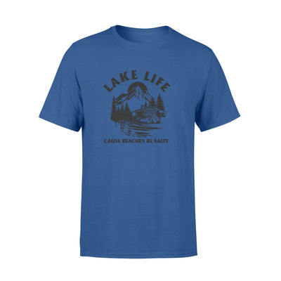 Lake life cause beaches be salty tshirt - gifts for camping lovers