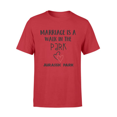 Marriage is a walk in the park T-shirt - Wedding gifts