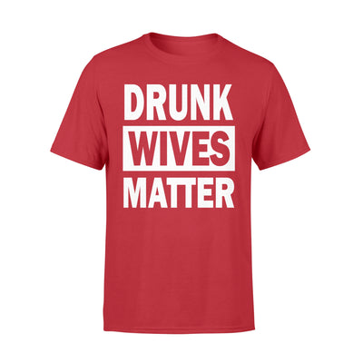 DRUNK WIVES MATTER  TSHIRT - GIFT FOR WIFE - GIFT FOR BEER LOVERS