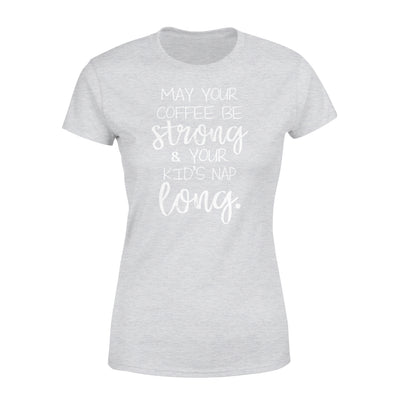 May Your Coffee Be Strong And Your Kid's Nap Long T-shirt