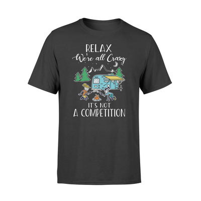 Relax were all crazy it's not a competition tshirt - gifts for camping lovers