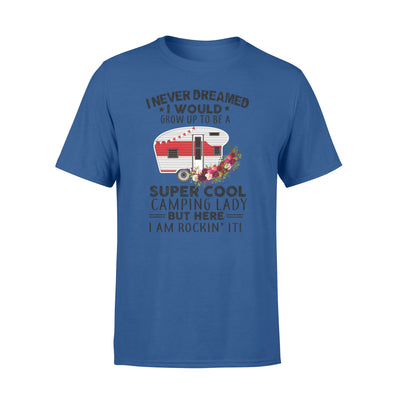 I neverdreamed- I would grow up to be tshirt - gifts for camping lovers