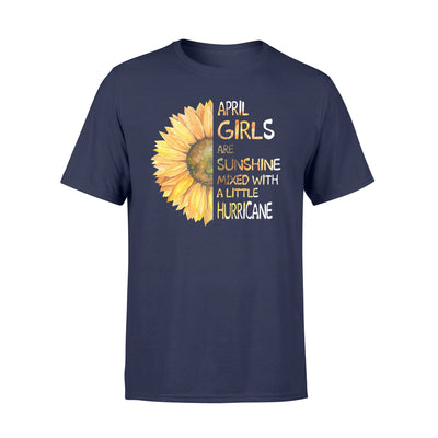 April girls are sunshine mixed with a little hurricane T-shirt - Gifts for April girls