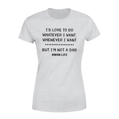I'd Love To Do Whatever I Want T-shirt