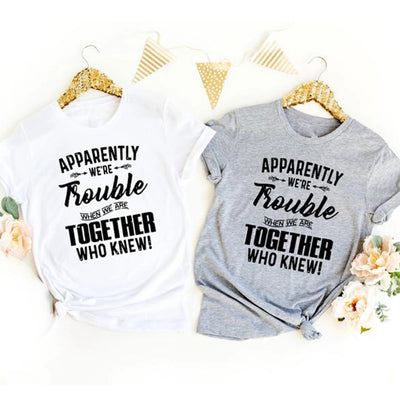 Apparently we're trouble when we are together who knew best friend shirt - GST