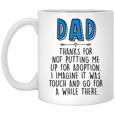 Dad Thanks For Not Putting Me Up For Adoption Mug - Gift For Dad