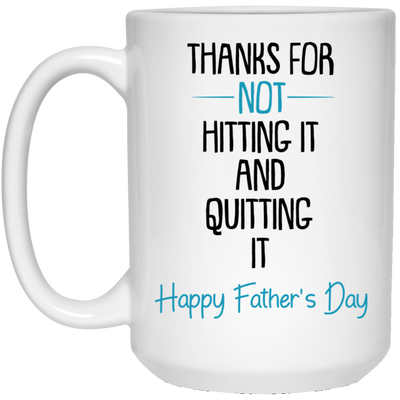 Thanks For Not Hitting It And Quitting It Mug - Gift For Dad