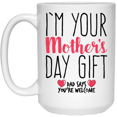 I'm Your Mother's Day Gift Mug