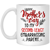 Happy Mother's Day To My Second Least Embarassing Parent Mug