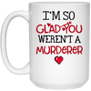 Couple gifts - G1-I'm so glad you weren't a murderer funny coffee mug -GST