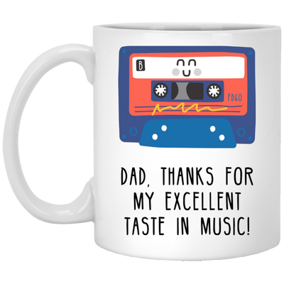 Dad Thanks For My Excellent Taste In Music Mug - Gift For Dad