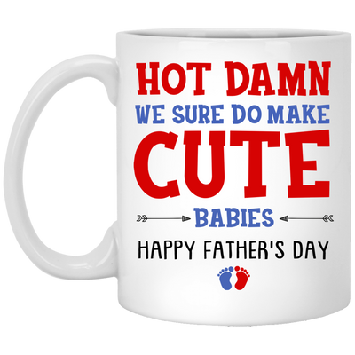 Hot Damn We Sure Do  Make Cute Babies Mug - Gift For Fathers