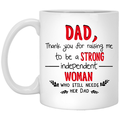 Dad Thank You For Raising Me To Be A Strong Independent Woman Mug - Gift For Dad