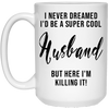 I Never Dreamed I'd Be A Super Cool Husband Mug - Gifts For Husband