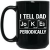 I Tell Dad Jokes Periodically  Mug - Gift For Dad