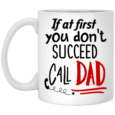 If At First You Don't Succeed Call Dad Mug  - Gift For Dad