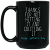 Thanks For Not Hitting It And Quitting It Mug  - Gift For Father