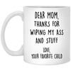 Dear mom thanks for wiping my ass and stuff mug (2)