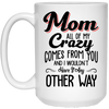 All Of My Crazy Comes From You Mug 3