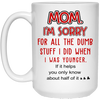 Mom I'm Sorry For All The Dumb Stuff I Did Mug
