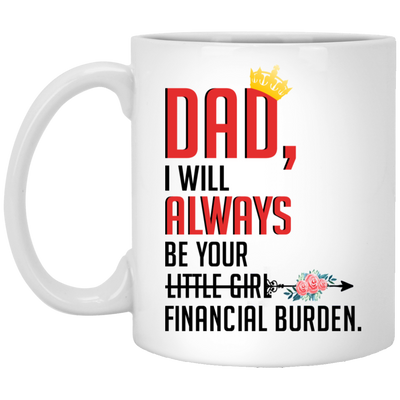 Dad I Will Always Be You Financial Burden Mug - Gifts For Dad
