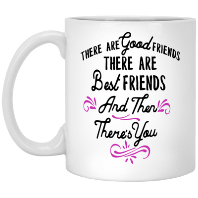 There are good friends there are best friend mug - gifts for friend