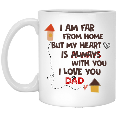 I Am Far From The Home But My Heart Is Always With You Mug -  Gift For Dad