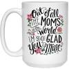 Out Of All The Moms In The World I'm So Glad You Are Mine Mug