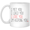 I Met You I Liked You I Love You I'm Keeping You Mug - Gifts For Husband
