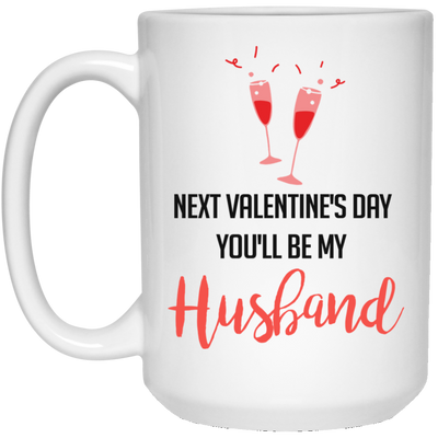 Next Valentine Day You'll Be My Husband Mug - Gifts For Husband