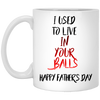 I Used To Live In Your Balls  Mug - Gift For Dad