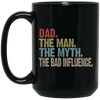 Dad The Man The Myth The Bad Influence Mug - Gift For Dad
