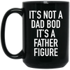 It's Not A Dad Bod It's A Father Figure Mug - Gift For Dad (2)