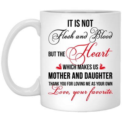 It Is Not Flesh And Blood But The Heart Which Make Us Mother And Daughter Mug