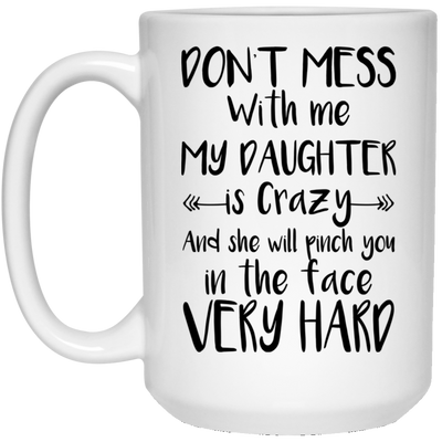 Dont Mess With Me My Daughter Is Crazy Mug - Gifts For Dad