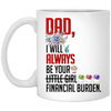 G6-dad I Will Always Be Your Financial Burden Mug Gift For Dad,Christmas Gifts For Dad,Fathers Day Ideas,  Gift Ideas For Dad