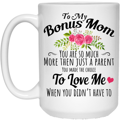 To My Bonus Mom You Are So Much More Then Just A Parent Mug