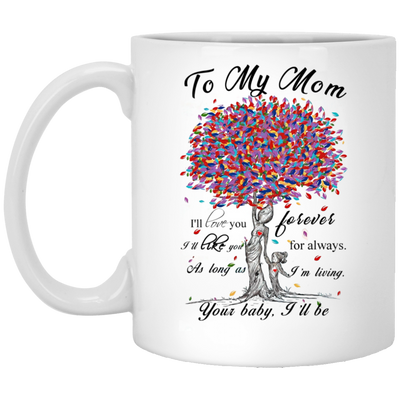 To My Mom I'll Love You Forever Mug