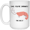 Dad You Are Shrimply The Best Mug - Gift For Dad
