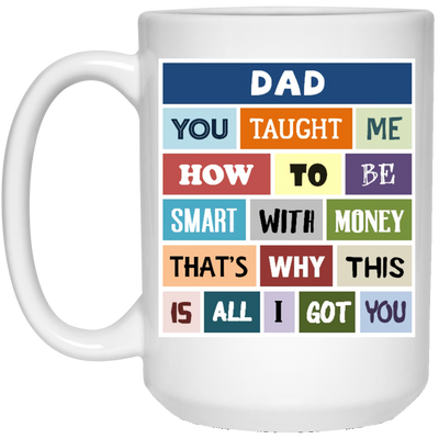 Dad You Taught Me How To Be Smart With Money Mug - Gift For Dad