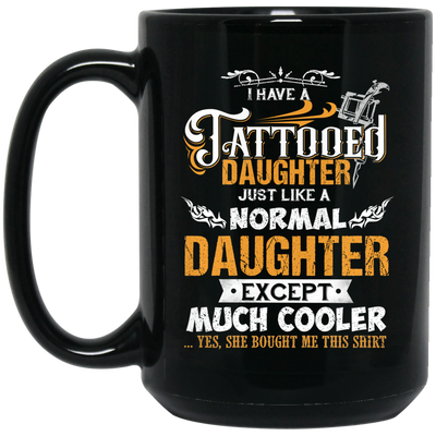 I Have A Tatooed Daughter  Mug - Gift For Dad