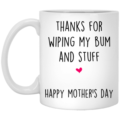 Thanks For Wiping My Bum And Stuff Mug