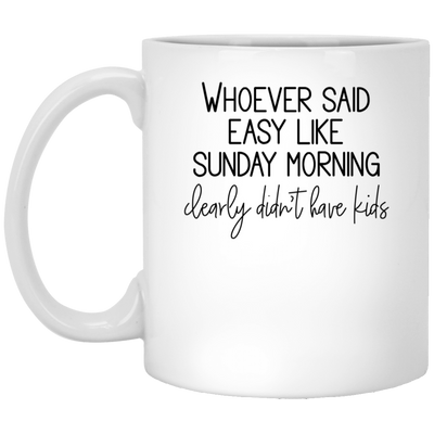 Whoever Said Easy Like Sunday Morning Clearly Didn't Have Kids Mug