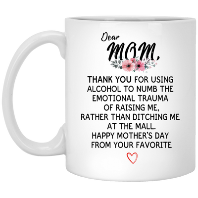Thank You For Using Alcohol To Numb The Emotional Trauma Of Raising Me Mug